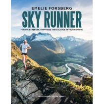 Sky Runner: Finding Strength, Happiness and Balance in your Running by Emelie Forsberg, 9781743795477