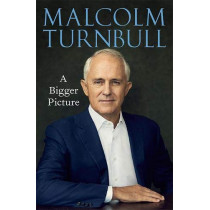 A Bigger Picture by Malcolm Turnbull, 9781743795637