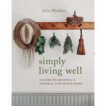 Simply Living Well: A Guide to Creating a Natural, Low-Waste Home by Julia Watkins, 9781743796054