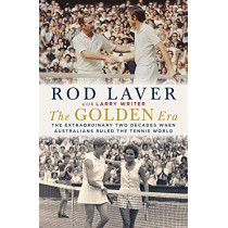 The Golden Era: The extraordinary 25 years when Australians ruled the tennis world by Rod Laver, 9781760529109