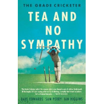 The Grade Cricketer: Tea and No Sympathy by Sam Perry, 9781760631314