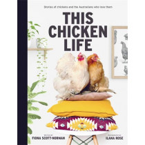 This Chicken Life: Stories of Chickens and the Australians Who Love Them by Fiona Scott-Norman, 9781760786083
