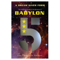 A Dream Given Form: The Unofficial Guide to the Universe of Babylon 5 by Ensley F. Guffey, 9781770412651