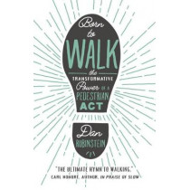 Born To Walk: The Transfromative Power of a Pedestrian Act by Dan Rubinstein, 9781770414198