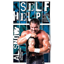Self Help: Life Lessons from the Bizarre Wrestling Career of Al Snow by Al Snow, 9781770414396