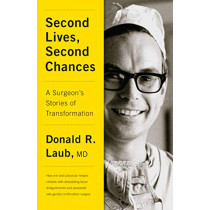 Second Lives, Second Chances: A Surgeon's Stories of Transformation by Donald R. Laub, 9781770414679