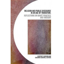 Religion and Public Discourse in an Age of Transition: Reflections on Baha'i Practice and Thought by Geoffrey Cameron, 9781771123303