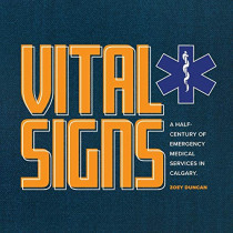 Vital Signs: A Half-Century of Emergency Medical Services in Calgary by Zoey Duncan, 9781771367325