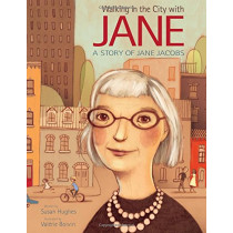 Walking In The City With Jane: A Story of Jane Jacobs by Valerie Boivin, 9781771386531
