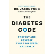 The Diabetes Code: Prevent and Reverse Type 2 Diabetes Naturally by Dr. Jason Fung, 9781771642651