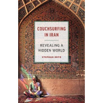 Couchsurfing in Iran: Revealing a Hidden World by Stephan Orth, 9781771642804