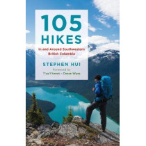105 Hikes in and Around Southwestern British Columbia by Stephen Hui, 9781771642866