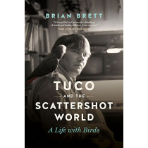 Tuco and the Scattershot World: A Life with Birds by Brian Brett, 9781771643009