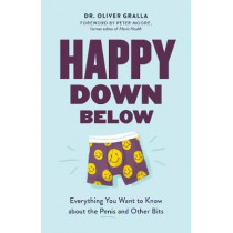 Happy Down Below: Everything You Want to Know About the Penis and Other Bits by Dr. Oliver Gralla, 9781771643283
