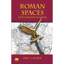 Roman Spaces: Essays Around an Empire by Eric S Morse, 9781771800877
