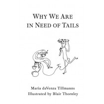Why We Are in Need of Tails by Maria Davenza Tillmanns, 9781771803724