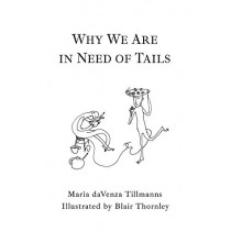 Why We Are in Need of Tails by Maria Davenza Tillmanns, 9781771803908