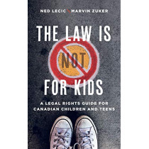 The Law is (Not) for Kids: A Legal Rights Guide for Canadian Children and Teens by Ned Lecic, 9781771992374