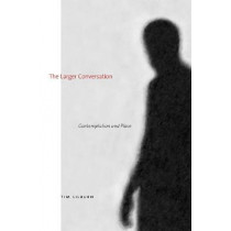 The Larger Conversation: Contemplation and Place by Tim Lilburn, 9781772122992