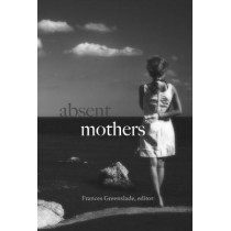 Absent Mothers by Frances Greenslade, 9781772581232