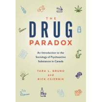 The Drug Paradox: An Introduction to the Sociology of Psychoactive Substances in Canada by Tara Bruno, 9781773380520