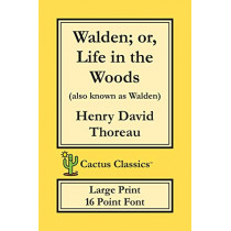 Walden; or, Life in the Woods (Cactus Classics Large Print): 16 Point Font; Large Text; Large Type by Henry David Thoreau, 9781773600376