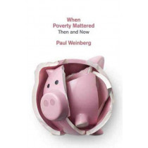 When Poverty Mattered: Then and Now by Paul Weinberg, 9781773631806