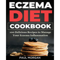 Eczema DIet Cookbook: 100 Delicious Recipes to Manage your Eczema Inflammation by Paul Morgan, 9781774340240