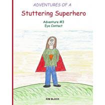 Adventures of a Stuttering Superhero: Adventure #3 Eye Contact by Kim Block, 9781775007166