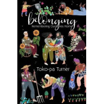 Belonging: Remembering Ourselves Home by Toko-Pa Turner, 9781775111207