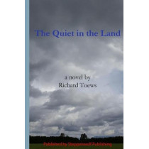 The Quiet in the Land by Richard Phillip Toews, 9781775299103