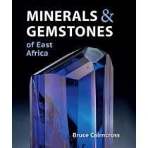 Minerals and Gemstones of East Africa: Burundi, Kenya, Rwanda, Tanzania and Uganda by Bruce Cairncross, 9781775845560