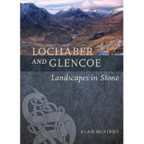 Lochaber and Glencoe: Landscapes in Stone by Alan McKirdy, 9781780275086