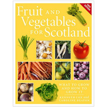 Fruit and Vegetables for Scotland: What to Grow and How to Grow It by Kenneth Cox, 9781780275338