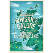 Whiskies Galore: A Tour of Scotland's Island Distilleries by Ian Buxton, 9781780275642
