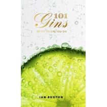 101 Gins To Try Before You Die: Fully Revised and Updated Edition by Ian Buxton, 9781780275659