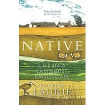 Native: Life in a Vanishing Landscape by Patrick Laurie, 9781780276205