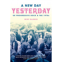 A New Day Yesterday: UK Progressive Rock & the 1970s by Mike Barnes, 9781780389202