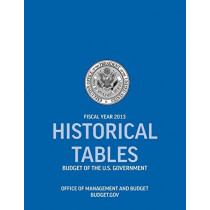 Historical Tables: Budget of the U.S. Government Fiscal Year 2013 (Historical Tables Budget of the United States Government) by Office of Management and Budget, 9781780397160