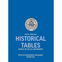 Historical Tables: Budget of the U.S. Government Fiscal Year 2013 (Historical Tables Budget of the United States Government) by Office of Management and Budget, 9781780397184