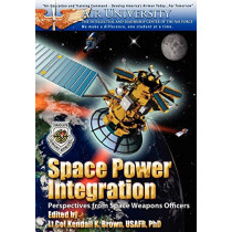 Space Power Integration: Perspectives from Space Weapons Officers by Kendall Brown, 9781780399737