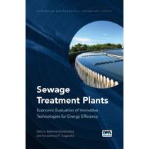 Sewage Treatment Plants: Economic Evaluation of Innovative Technologies for Energy Efficiency by Katerina Stamatelatou, 9781780405018