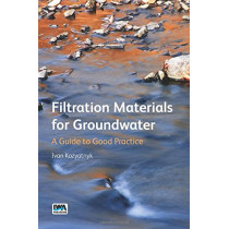 Filtration Materials for Groundwater: A Guide to Good Practice by Ivan Kozyatnyk, 9781780406992