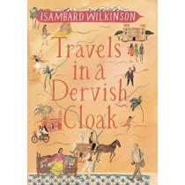 Travels in a Dervish Cloak by Isambard Wilkinson, 9781780601502