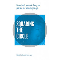 Squaring the Circle: Normal birth research, theory and practice in a technological age by Soo Downe, 9781780664408