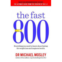 The Fast 800: How to combine rapid weight loss and intermittent fasting for long-term health by Michael Mosley, 9781780723624