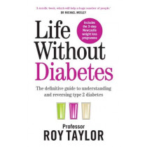 Life Without Diabetes: The definitive guide to understanding and reversing your type 2 diabetes by Professor Roy Taylor, 9781780724096