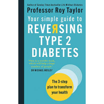 Your Simple Guide to Reversing Type 2 Diabetes: The 3-step plan to transform your health by Professor Roy Taylor, 9781780724997