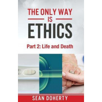 The Only Way is Ethics: Life and Death: Part Two, Life and Death by Sean Doherty, 9781780781525