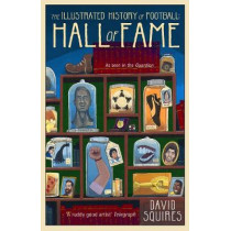 The Illustrated History of Football: Hall of Fame by David Squires, 9781780895598